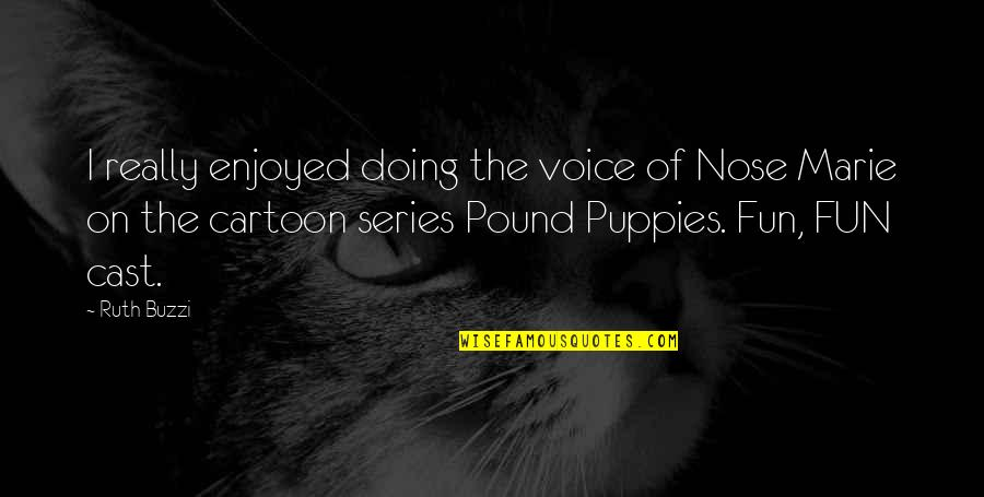 Puppies Quotes By Ruth Buzzi: I really enjoyed doing the voice of Nose