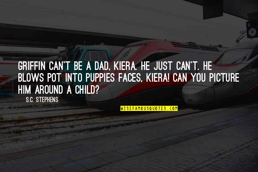 Puppies Quotes By S.C. Stephens: Griffin can't be a dad, Kiera. He just