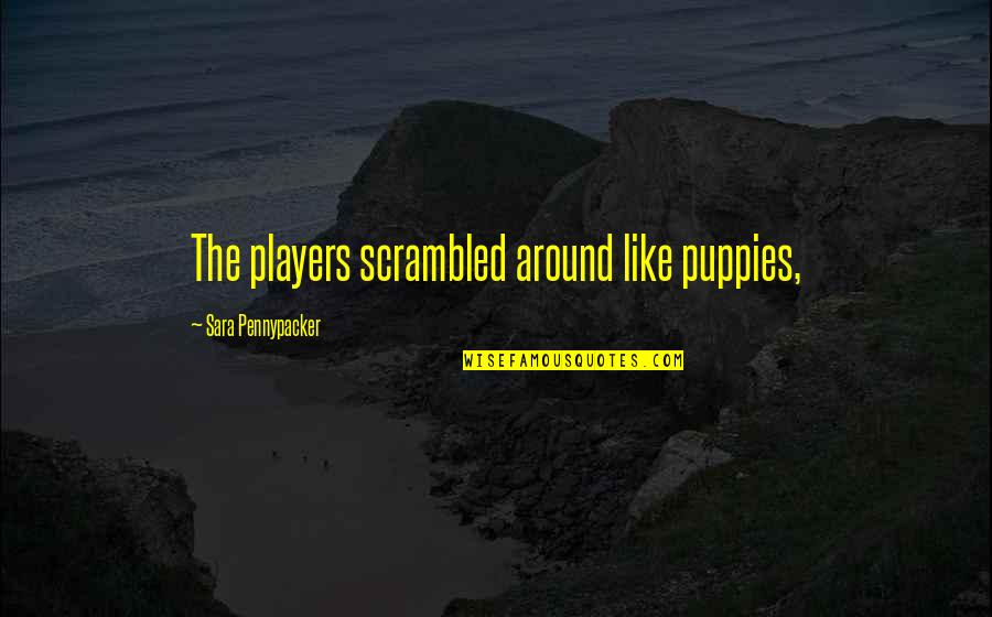 Puppies Quotes By Sara Pennypacker: The players scrambled around like puppies,