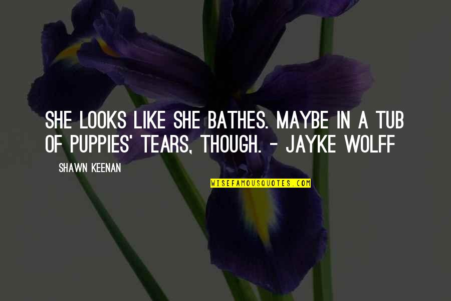 Puppies Quotes By Shawn Keenan: She looks like she bathes. Maybe in a