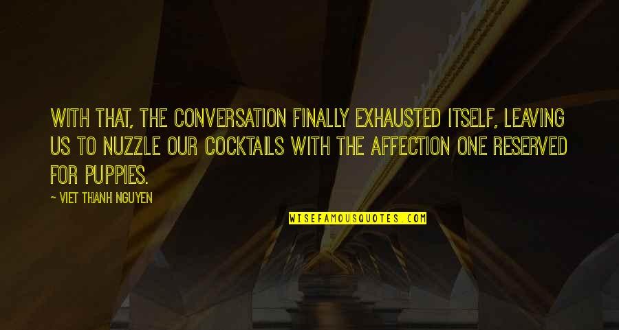 Puppies Quotes By Viet Thanh Nguyen: With that, the conversation finally exhausted itself, leaving