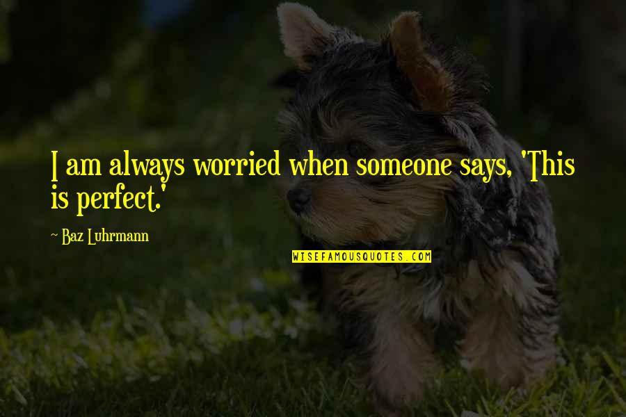 Purchased Life Annuity Quotes By Baz Luhrmann: I am always worried when someone says, 'This