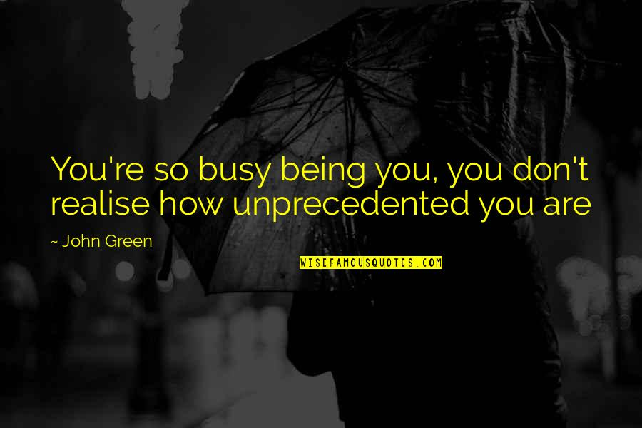Purdue Owl Integrating Quotes By John Green: You're so busy being you, you don't realise