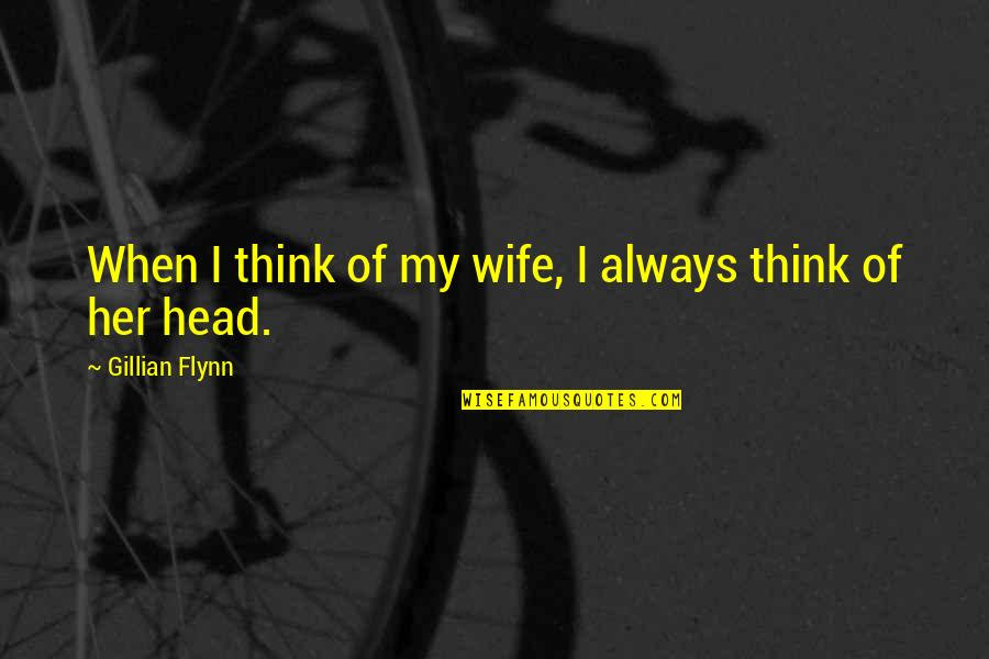 Pure Awesomeness Quotes By Gillian Flynn: When I think of my wife, I always