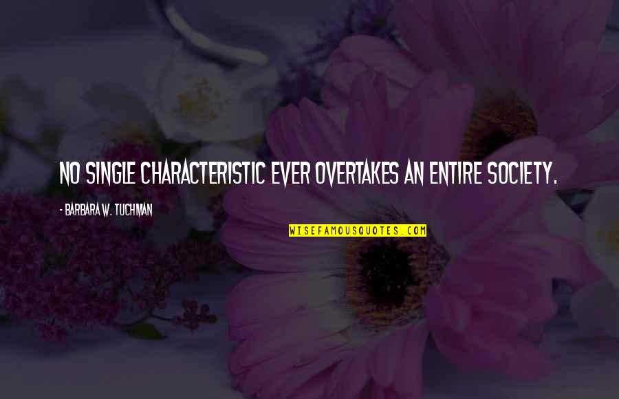 Purgatories Quotes By Barbara W. Tuchman: No single characteristic ever overtakes an entire society.