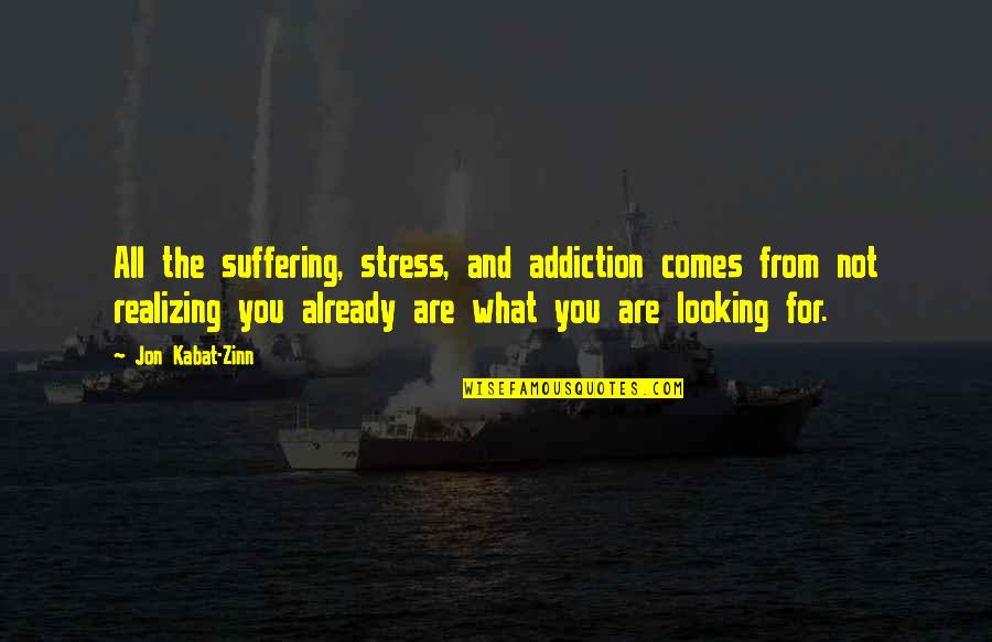 Purge Famous Quotes By Jon Kabat-Zinn: All the suffering, stress, and addiction comes from