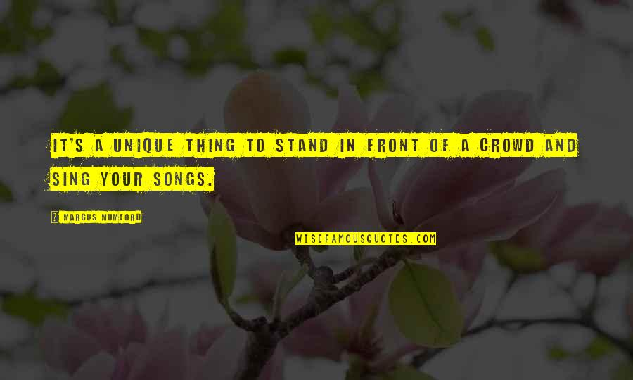 Purge Famous Quotes By Marcus Mumford: It's a unique thing to stand in front