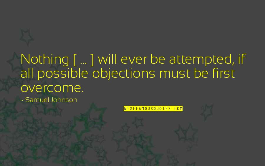 Purge Famous Quotes By Samuel Johnson: Nothing [ ... ] will ever be attempted,