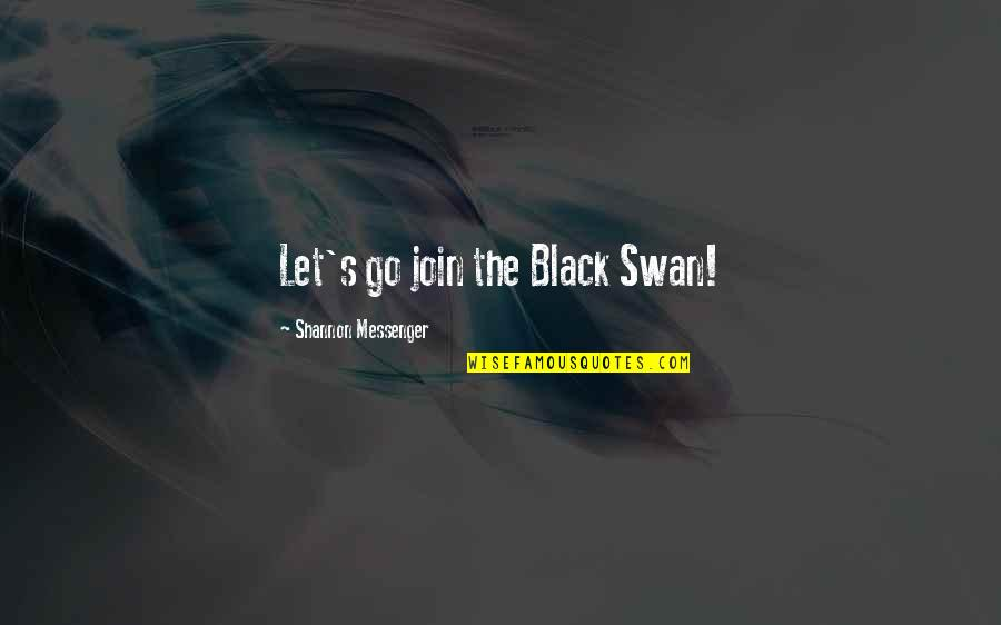 Purge Famous Quotes By Shannon Messenger: Let's go join the Black Swan!