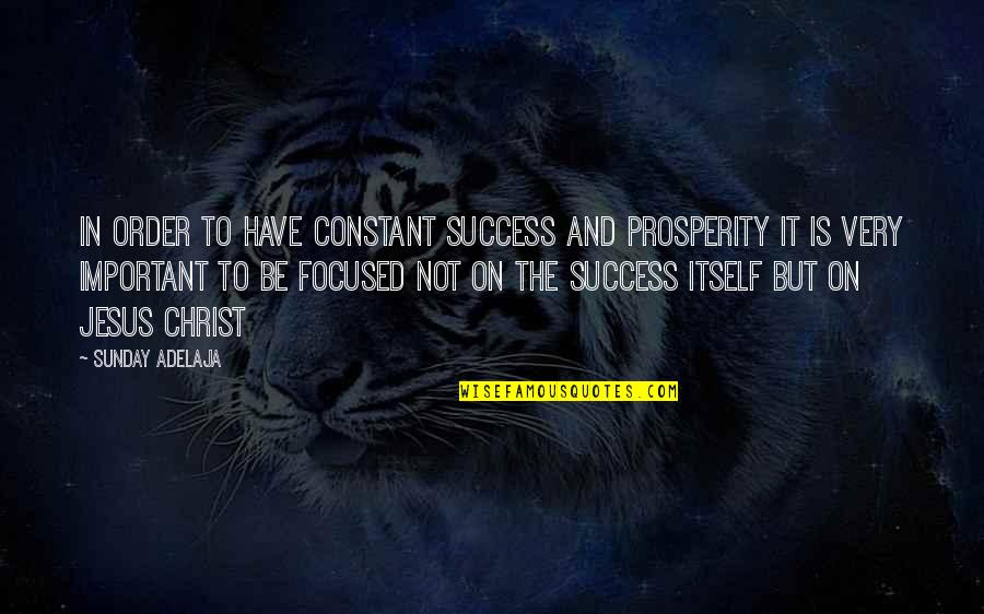 Purge Famous Quotes By Sunday Adelaja: In order to have constant success and prosperity