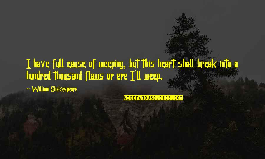 Purge Famous Quotes By William Shakespeare: I have full cause of weeping, but this