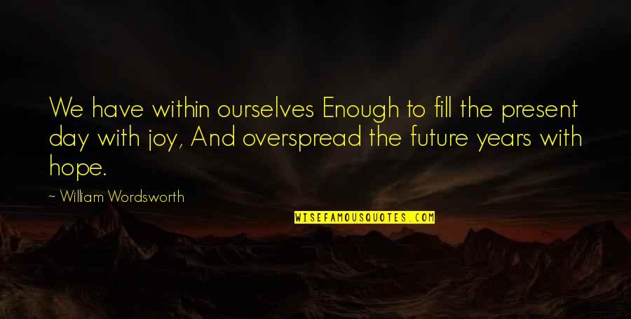 Purge Famous Quotes By William Wordsworth: We have within ourselves Enough to fill the