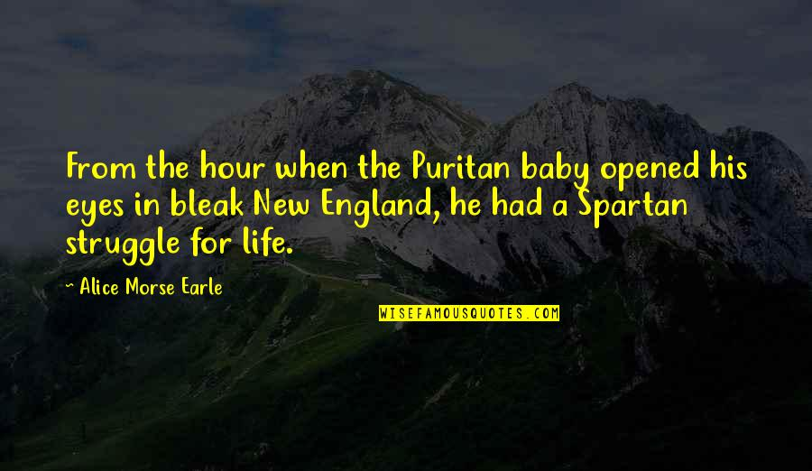 Puritan Life Quotes By Alice Morse Earle: From the hour when the Puritan baby opened