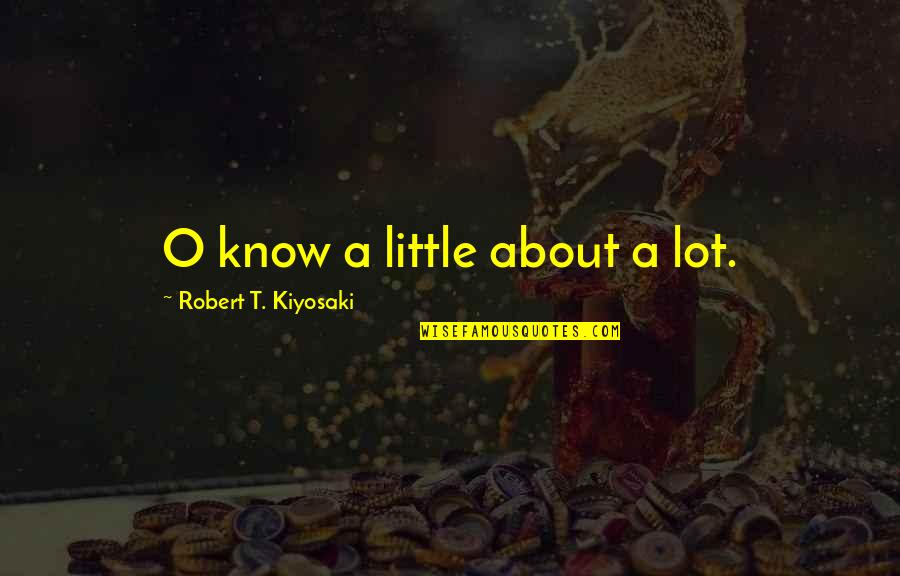 Purple Sprite Quotes By Robert T. Kiyosaki: O know a little about a lot.