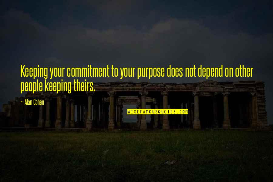 Purpose And Commitment Quotes By Alan Cohen: Keeping your commitment to your purpose does not