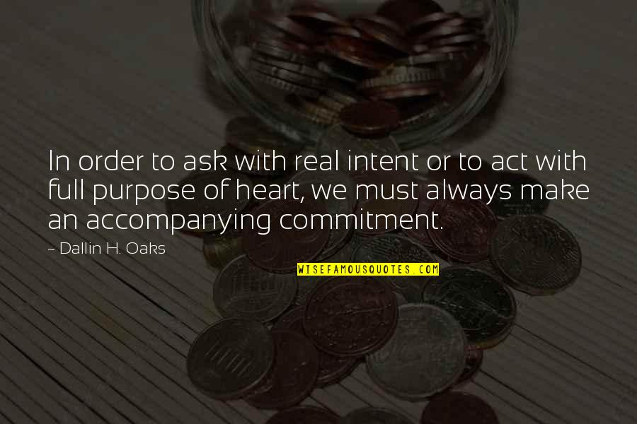 Purpose And Commitment Quotes By Dallin H. Oaks: In order to ask with real intent or