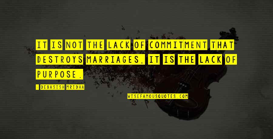 Purpose And Commitment Quotes By Debasish Mridha: It is not the lack of commitment that
