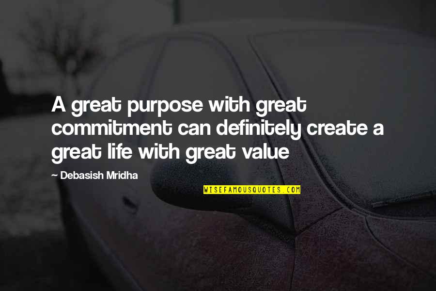 Purpose And Commitment Quotes By Debasish Mridha: A great purpose with great commitment can definitely