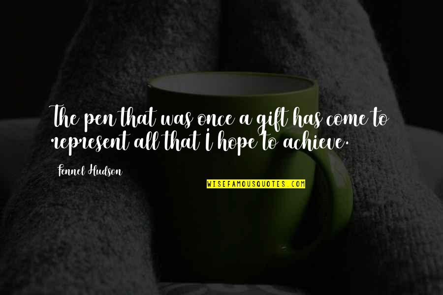 Purpose And Commitment Quotes By Fennel Hudson: The pen that was once a gift has