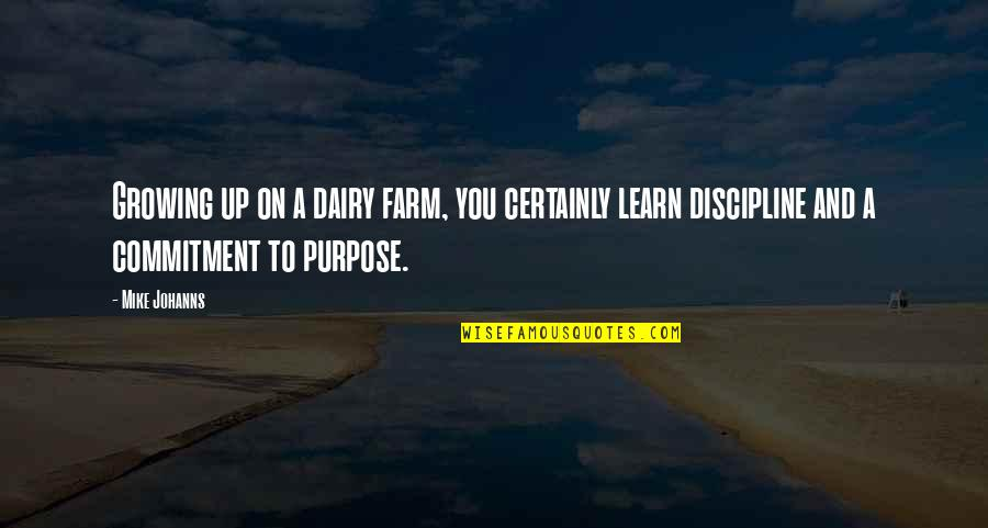 Purpose And Commitment Quotes By Mike Johanns: Growing up on a dairy farm, you certainly