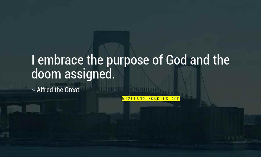 Purpose And Destiny Quotes By Alfred The Great: I embrace the purpose of God and the