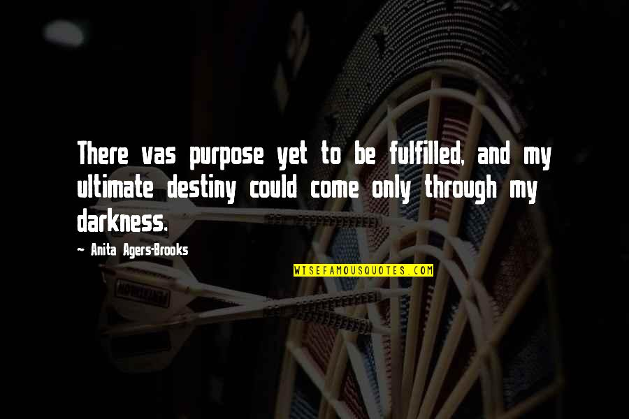 Purpose And Destiny Quotes By Anita Agers-Brooks: There vas purpose yet to be fulfilled, and