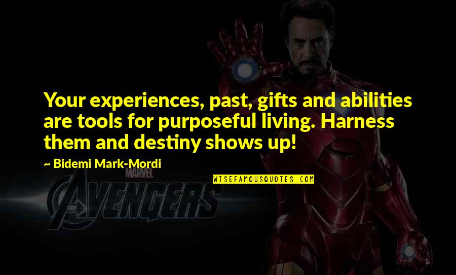Purpose And Destiny Quotes By Bidemi Mark-Mordi: Your experiences, past, gifts and abilities are tools