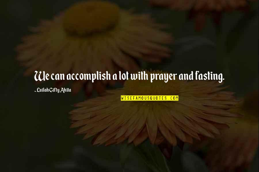 Purpose And Destiny Quotes By Lailah Gifty Akita: We can accomplish a lot with prayer and