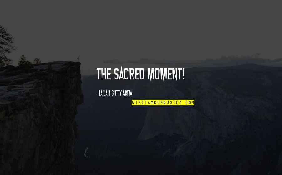 Purpose And Destiny Quotes By Lailah Gifty Akita: The sacred moment!