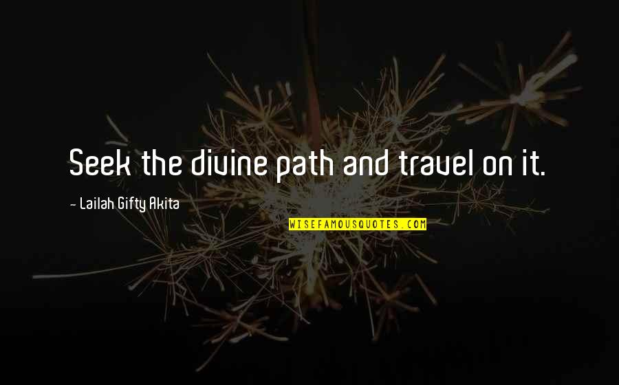 Purpose And Destiny Quotes By Lailah Gifty Akita: Seek the divine path and travel on it.