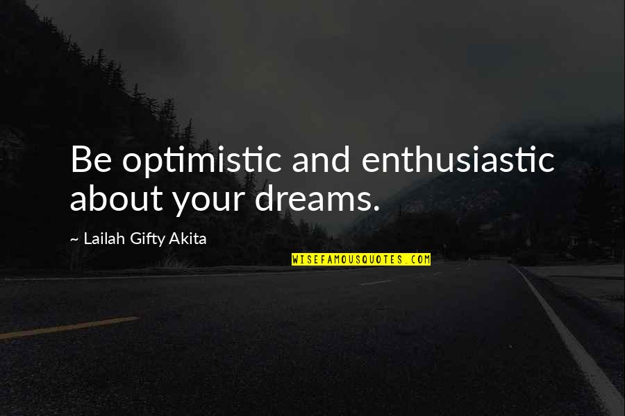 Purpose And Destiny Quotes By Lailah Gifty Akita: Be optimistic and enthusiastic about your dreams.