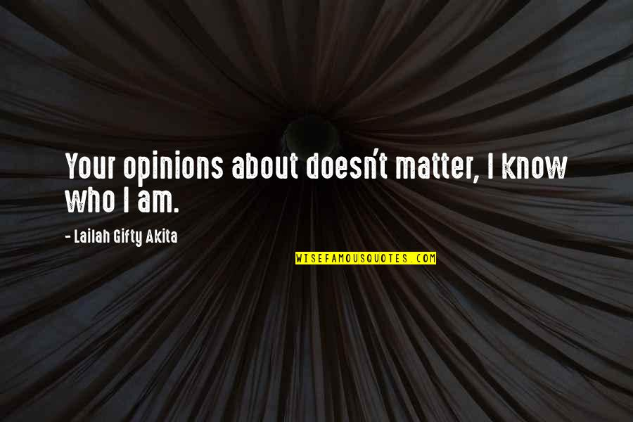 Purpose And Destiny Quotes By Lailah Gifty Akita: Your opinions about doesn't matter, I know who