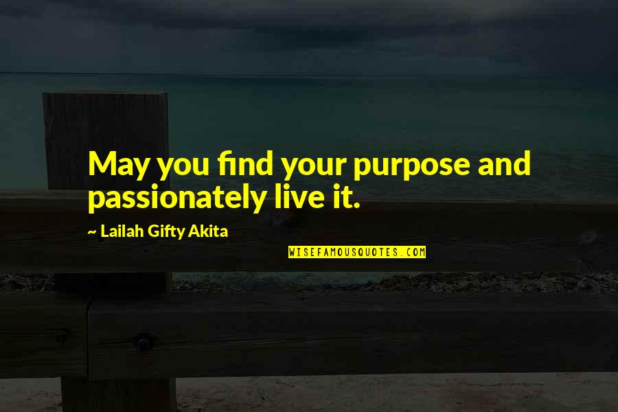 Purpose And Destiny Quotes By Lailah Gifty Akita: May you find your purpose and passionately live