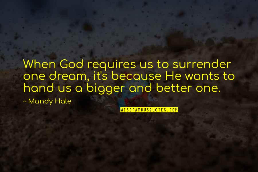 Purpose And Destiny Quotes By Mandy Hale: When God requires us to surrender one dream,
