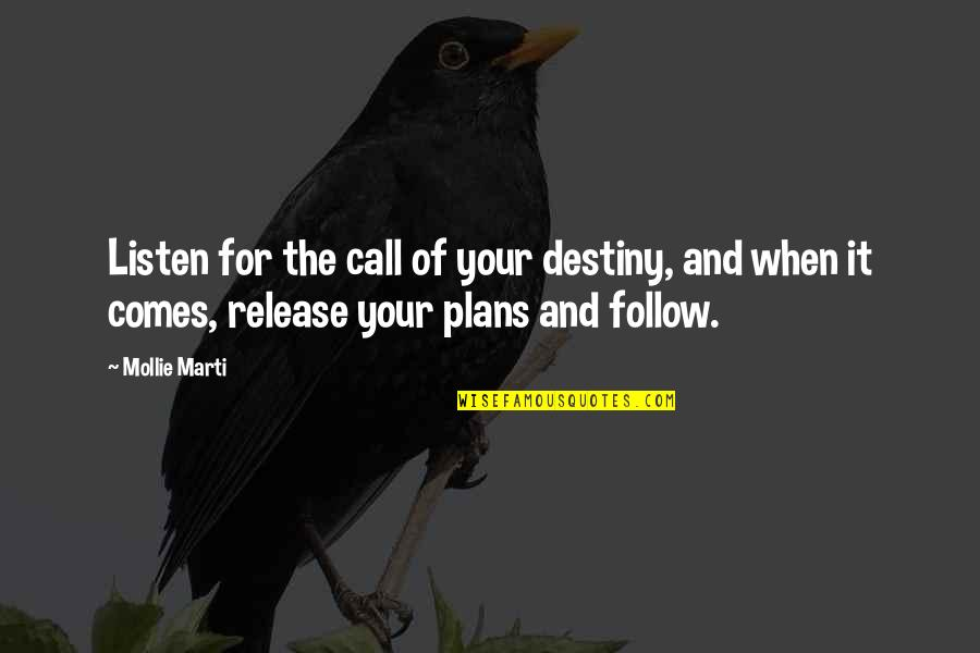 Purpose And Destiny Quotes By Mollie Marti: Listen for the call of your destiny, and