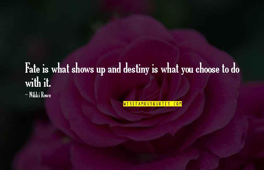 Purpose And Destiny Quotes By Nikki Rowe: Fate is what shows up and destiny is