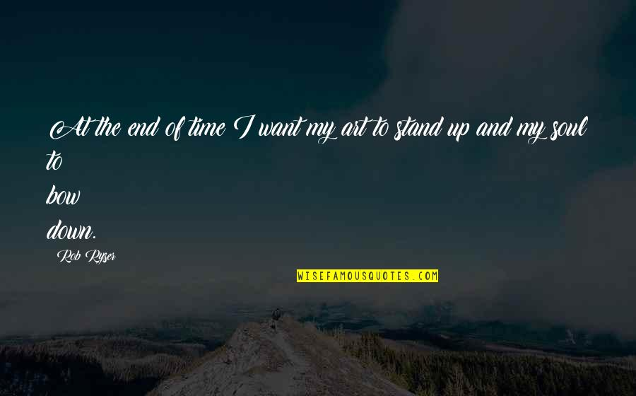 Purpose And Destiny Quotes By Rob Ryser: At the end of time I want my