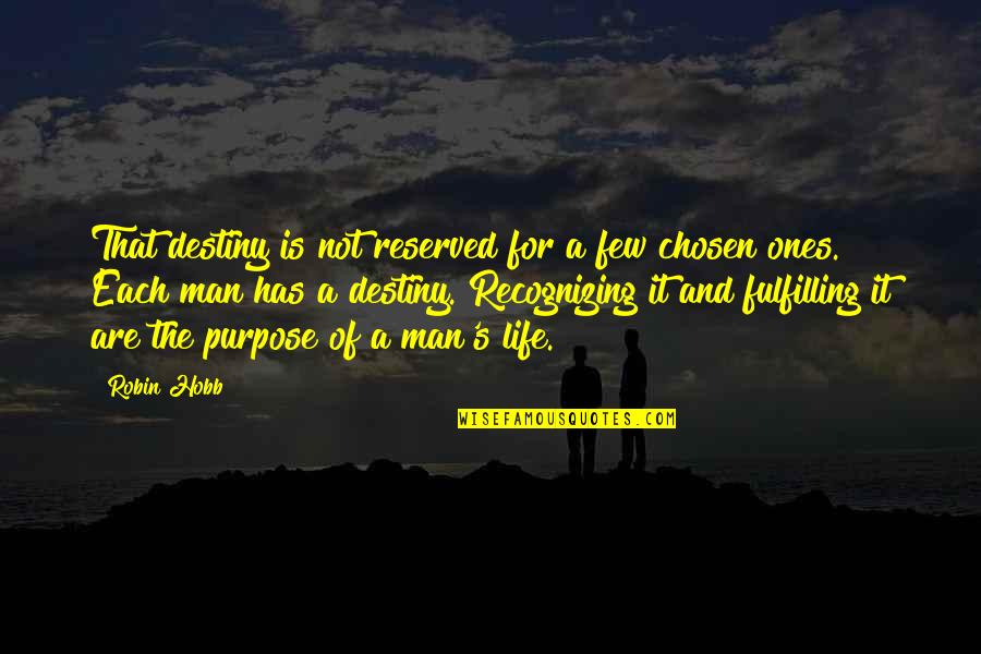 Purpose And Destiny Quotes By Robin Hobb: That destiny is not reserved for a few