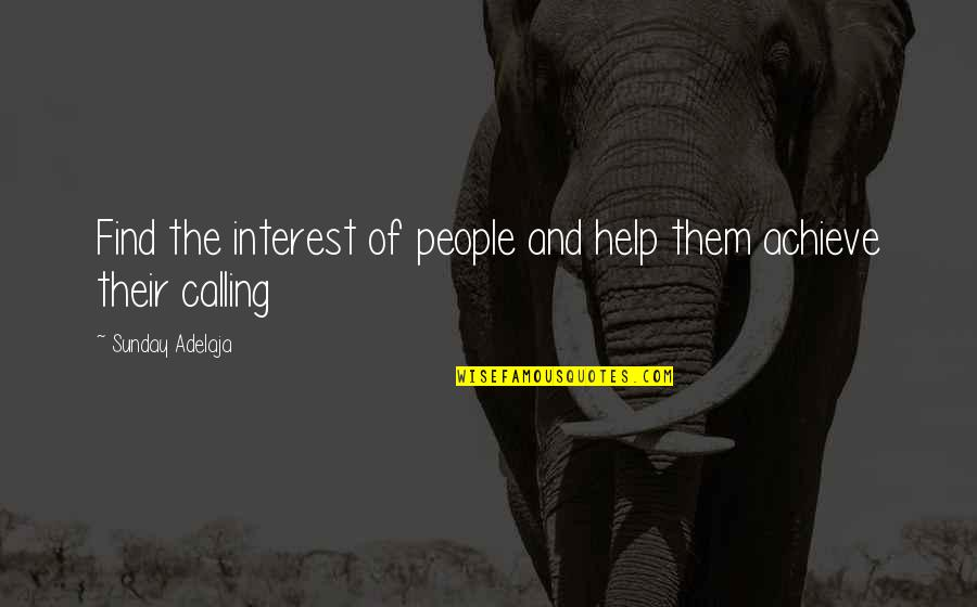Purpose And Destiny Quotes By Sunday Adelaja: Find the interest of people and help them