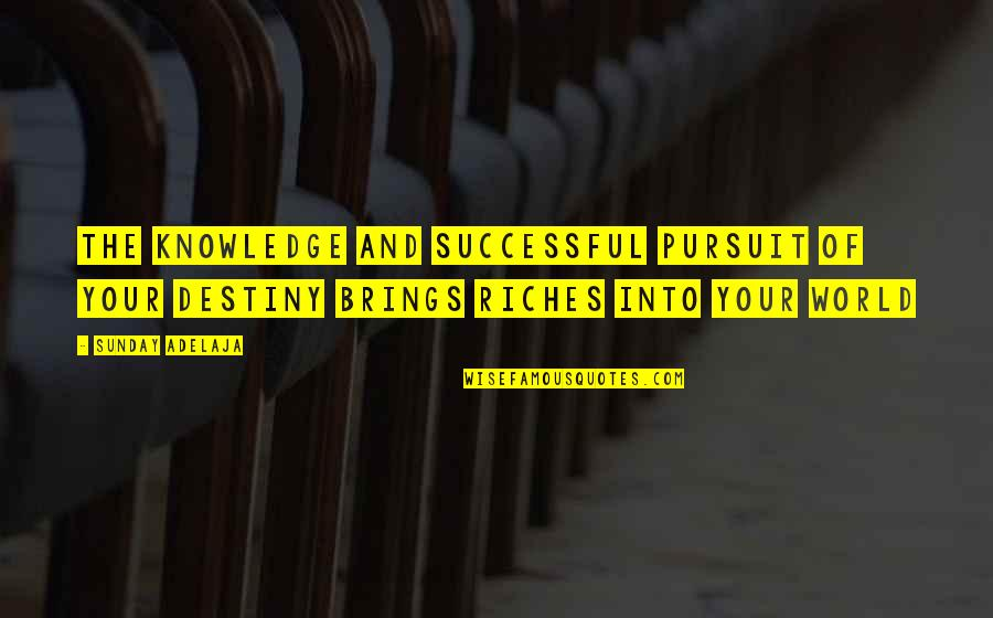 Purpose And Destiny Quotes By Sunday Adelaja: The knowledge and successful pursuit of your destiny