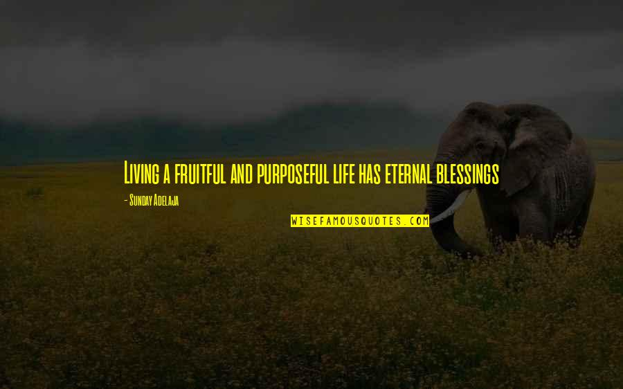 Purpose And Destiny Quotes By Sunday Adelaja: Living a fruitful and purposeful life has eternal