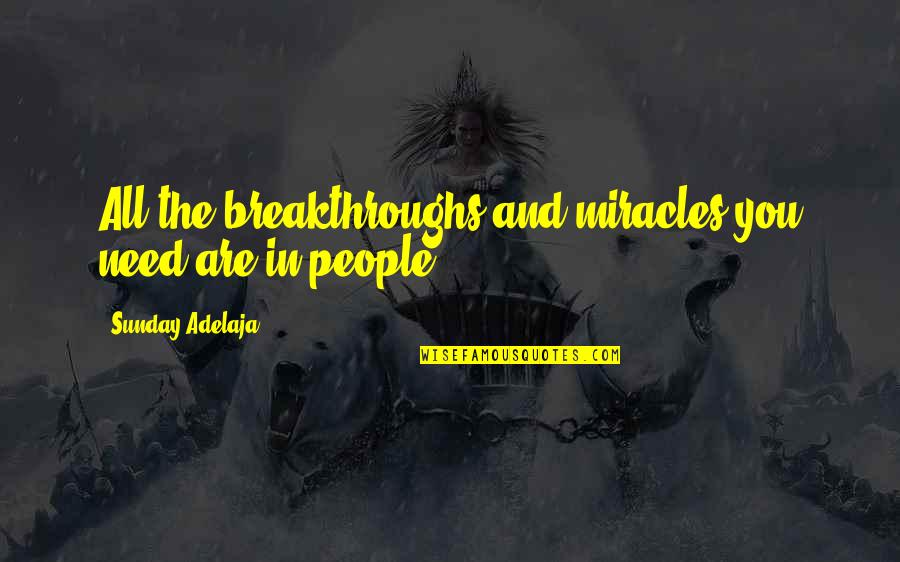Purpose And Destiny Quotes By Sunday Adelaja: All the breakthroughs and miracles you need are