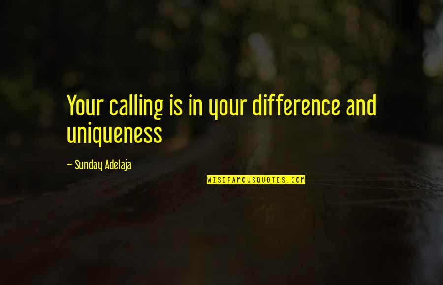 Purpose And Destiny Quotes By Sunday Adelaja: Your calling is in your difference and uniqueness