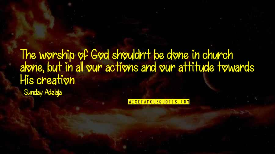 Purpose And Destiny Quotes By Sunday Adelaja: The worship of God shouldn't be done in