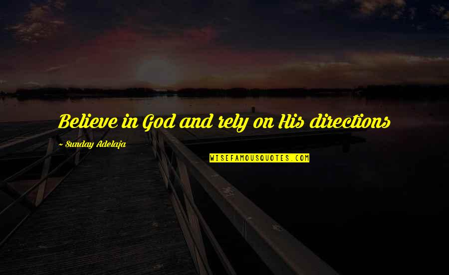 Purpose And Destiny Quotes By Sunday Adelaja: Believe in God and rely on His directions