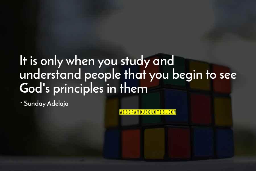 Purpose And Destiny Quotes By Sunday Adelaja: It is only when you study and understand