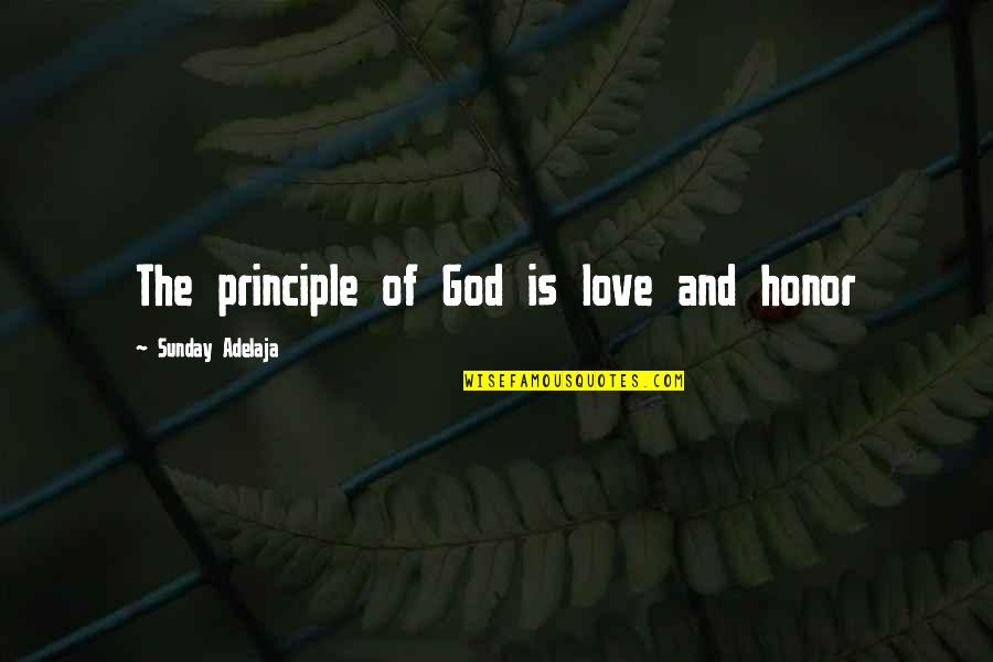 Purpose And Destiny Quotes By Sunday Adelaja: The principle of God is love and honor