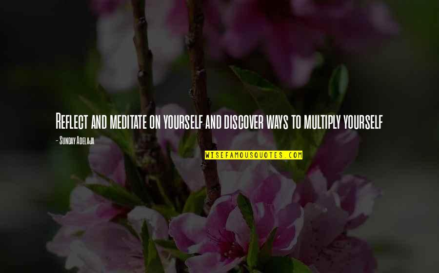 Purpose And Destiny Quotes By Sunday Adelaja: Reflect and meditate on yourself and discover ways
