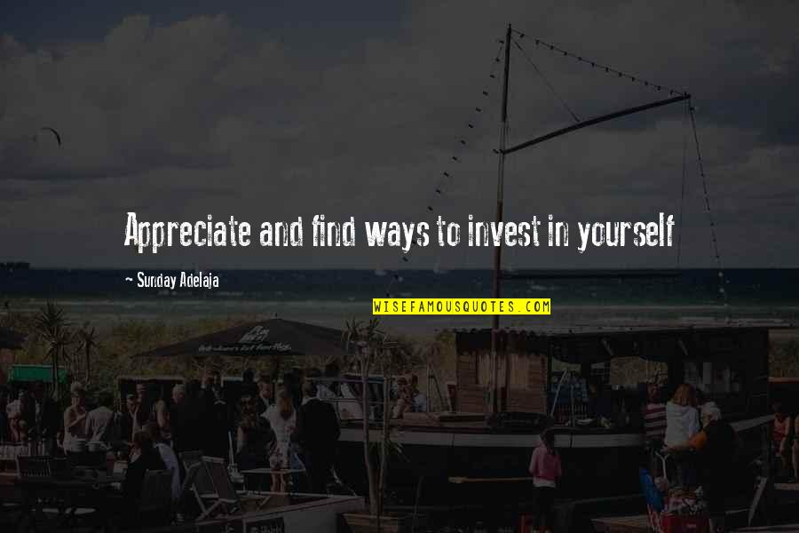Purpose And Destiny Quotes By Sunday Adelaja: Appreciate and find ways to invest in yourself