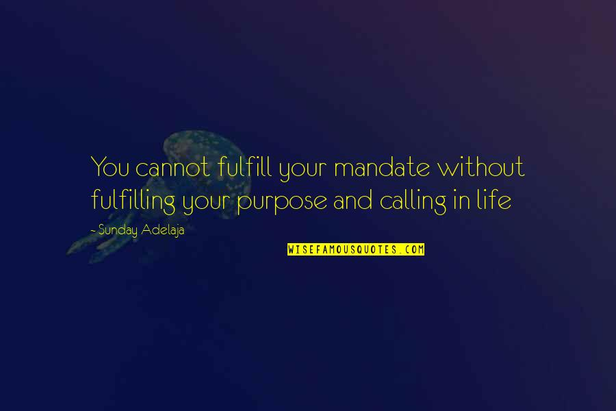 Purpose And Destiny Quotes By Sunday Adelaja: You cannot fulfill your mandate without fulfilling your